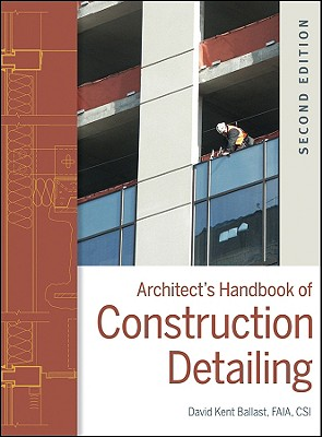 Architect's Handbook of Construction Detailing By Ballast, David Kent