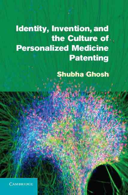 Identity, Invention, and the Culture of Personalized Medicine Patenting By Ghosh, Shubha